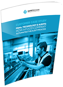 Customer Case Study FSMA, Technology & Audits: How a Food Company Automated the Audit Process SafetyChain Software